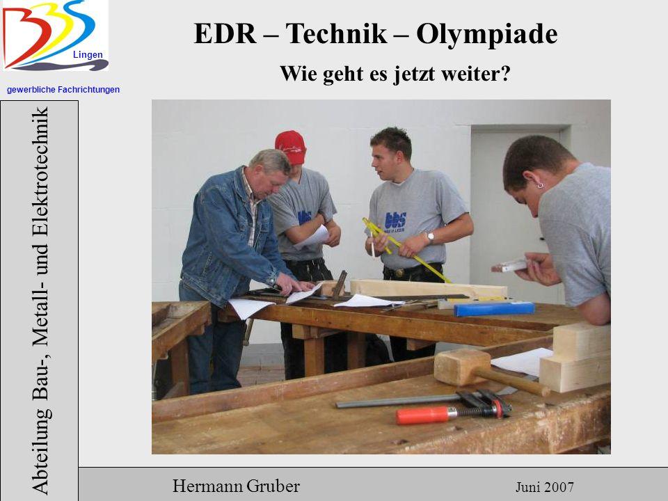 gewerbliche Fachrichtungen Lingen Abteilung Bau-, Metall- und Elektrotechnik Hermann Gruber Juni 2007 EDR – Technik – Olympiade Wie geht es jetzt weiter