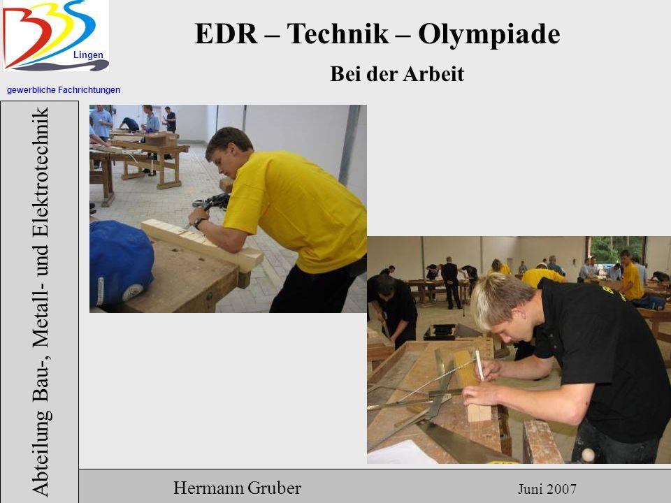 gewerbliche Fachrichtungen Lingen Abteilung Bau-, Metall- und Elektrotechnik Hermann Gruber Juni 2007 EDR – Technik – Olympiade Bei der Arbeit