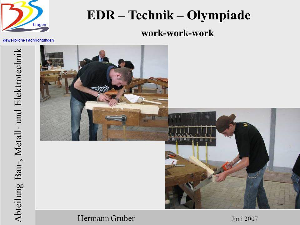 gewerbliche Fachrichtungen Lingen Abteilung Bau-, Metall- und Elektrotechnik Hermann Gruber Juni 2007 EDR – Technik – Olympiade work-work-work