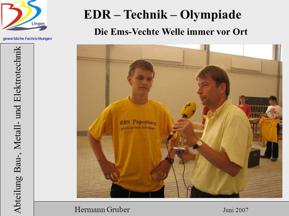 gewerbliche Fachrichtungen Lingen Abteilung Bau-, Metall- und Elektrotechnik Hermann Gruber Juni 2007 EDR – Technik – Olympiade Die Ems-Vechte Welle immer vor Ort
