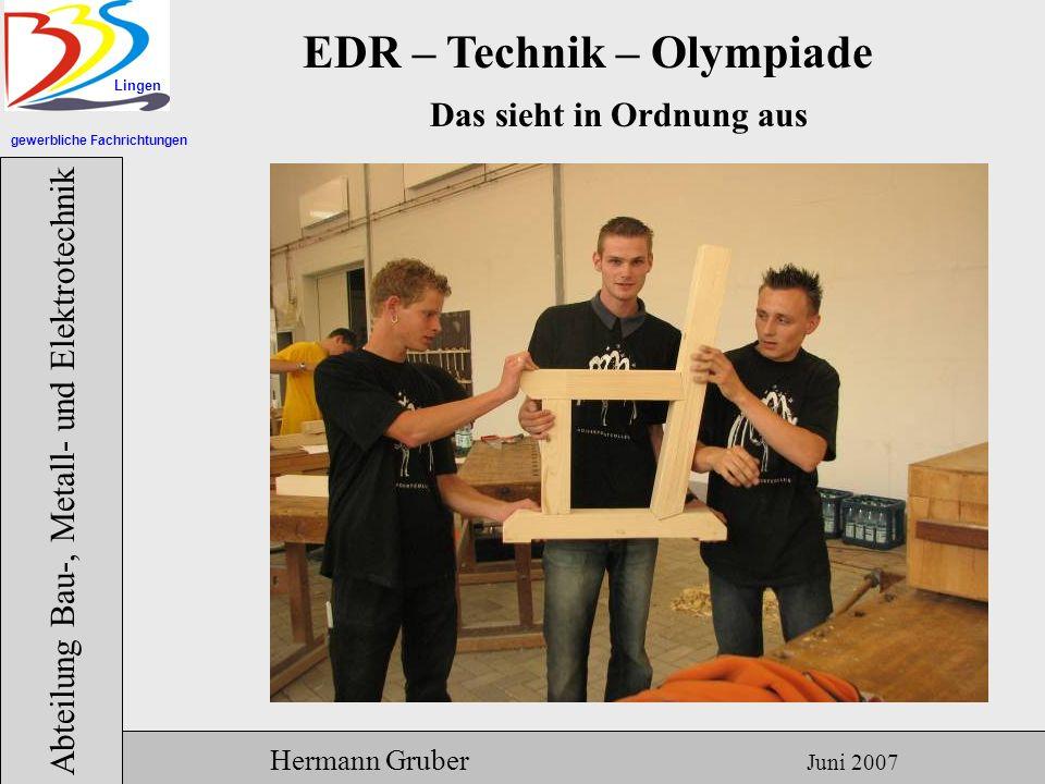 gewerbliche Fachrichtungen Lingen Abteilung Bau-, Metall- und Elektrotechnik Hermann Gruber Juni 2007 EDR – Technik – Olympiade Das sieht in Ordnung aus
