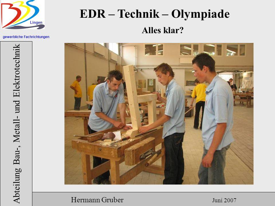 gewerbliche Fachrichtungen Lingen Abteilung Bau-, Metall- und Elektrotechnik Hermann Gruber Juni 2007 EDR – Technik – Olympiade Alles klar