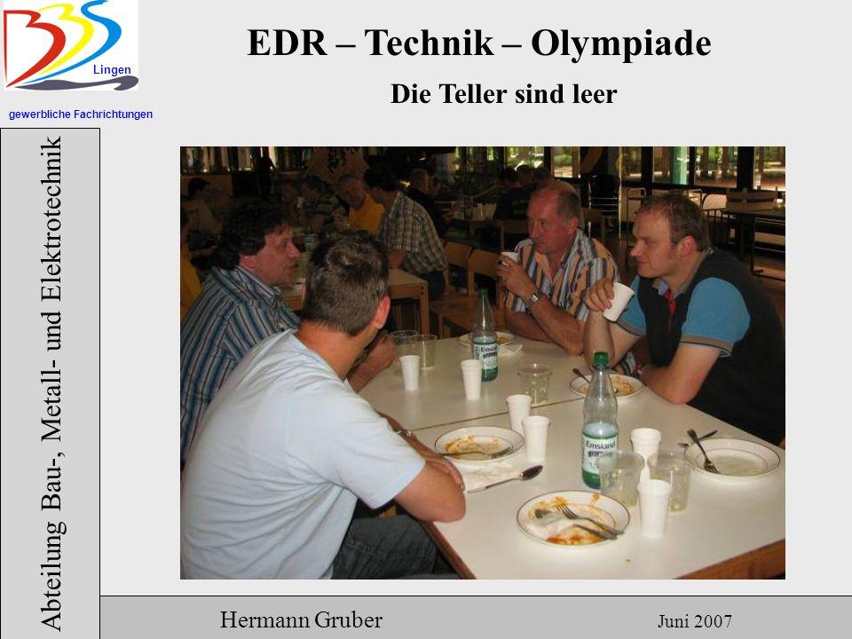 gewerbliche Fachrichtungen Lingen Abteilung Bau-, Metall- und Elektrotechnik Hermann Gruber Juni 2007 EDR – Technik – Olympiade Die Teller sind leer
