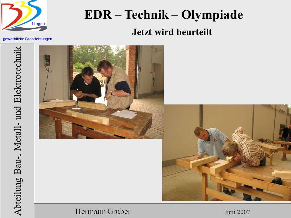 gewerbliche Fachrichtungen Lingen Abteilung Bau-, Metall- und Elektrotechnik Hermann Gruber Juni 2007 EDR – Technik – Olympiade Jetzt wird beurteilt