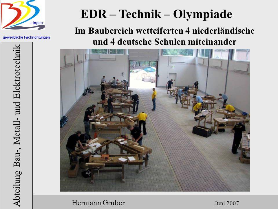 gewerbliche Fachrichtungen Lingen Abteilung Bau-, Metall- und Elektrotechnik Hermann Gruber Juni 2007 EDR – Technik – Olympiade Im Baubereich wetteiferten 4 niederländische und 4 deutsche Schulen miteinander