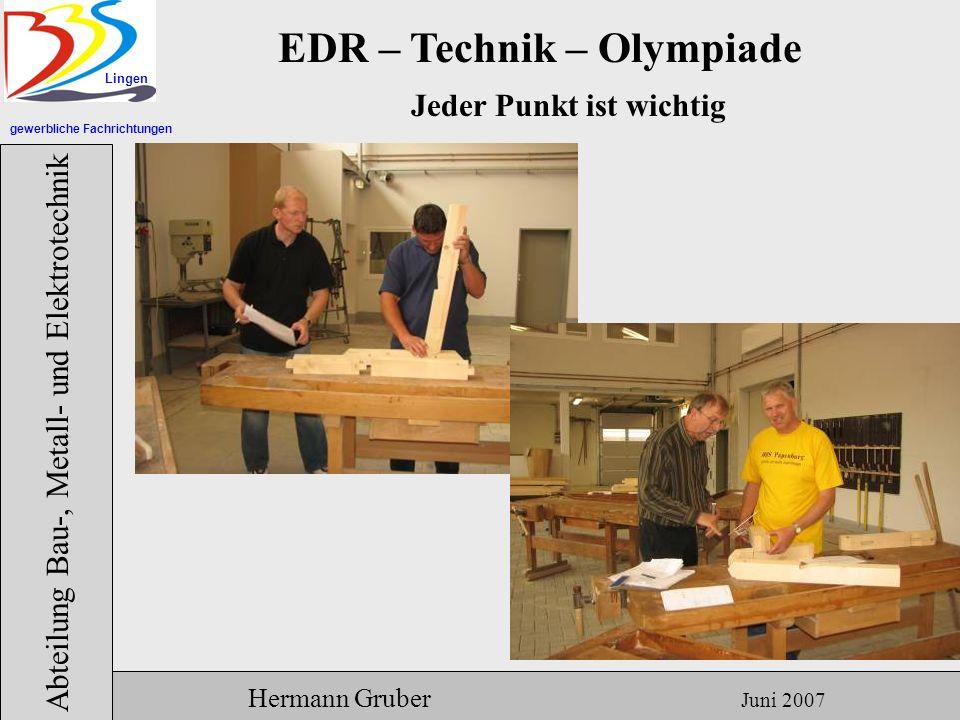 gewerbliche Fachrichtungen Lingen Abteilung Bau-, Metall- und Elektrotechnik Hermann Gruber Juni 2007 EDR – Technik – Olympiade Jeder Punkt ist wichtig