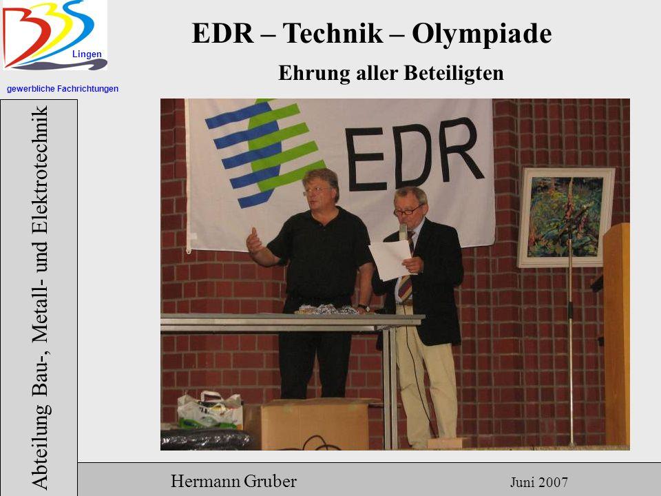 gewerbliche Fachrichtungen Lingen Abteilung Bau-, Metall- und Elektrotechnik Hermann Gruber Juni 2007 EDR – Technik – Olympiade Ehrung aller Beteiligten