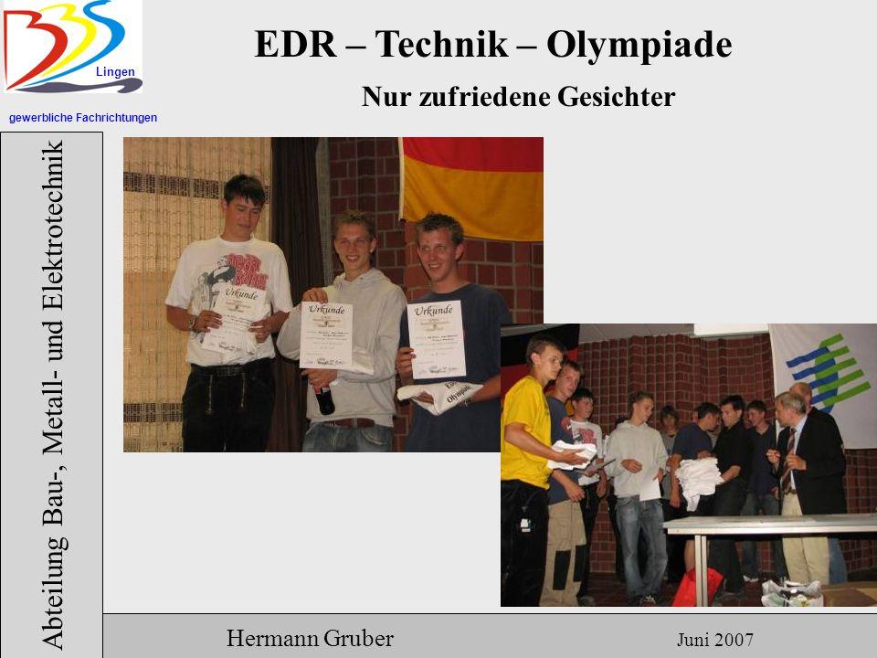gewerbliche Fachrichtungen Lingen Abteilung Bau-, Metall- und Elektrotechnik Hermann Gruber Juni 2007 EDR – Technik – Olympiade Nur zufriedene Gesichter