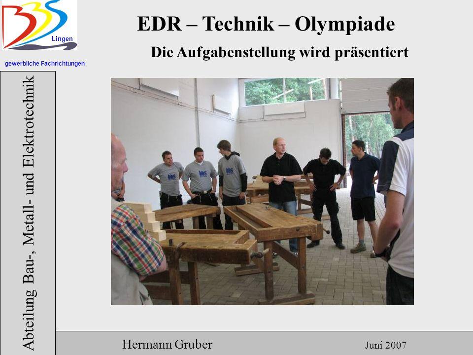 gewerbliche Fachrichtungen Lingen Abteilung Bau-, Metall- und Elektrotechnik Hermann Gruber Juni 2007 EDR – Technik – Olympiade Die Aufgabe scheint nicht ganz klar zu sein