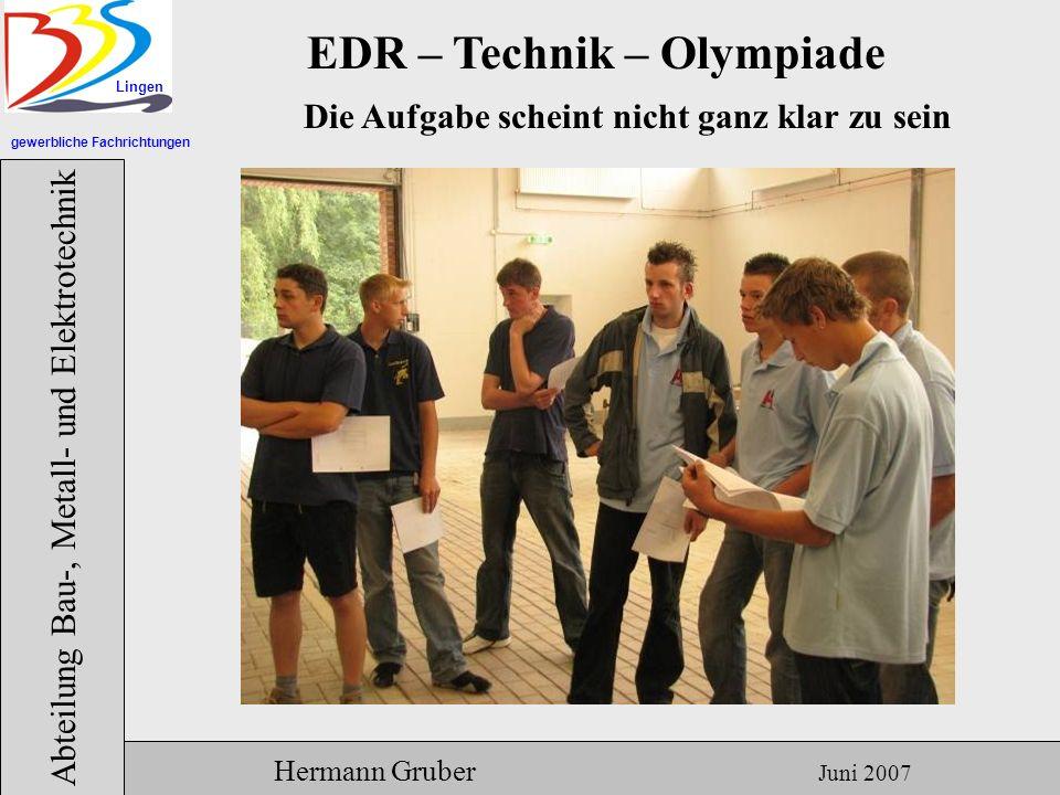gewerbliche Fachrichtungen Lingen Abteilung Bau-, Metall- und Elektrotechnik Hermann Gruber Juni 2007 EDR – Technik – Olympiade Zum Schluss ein Gruppenbild