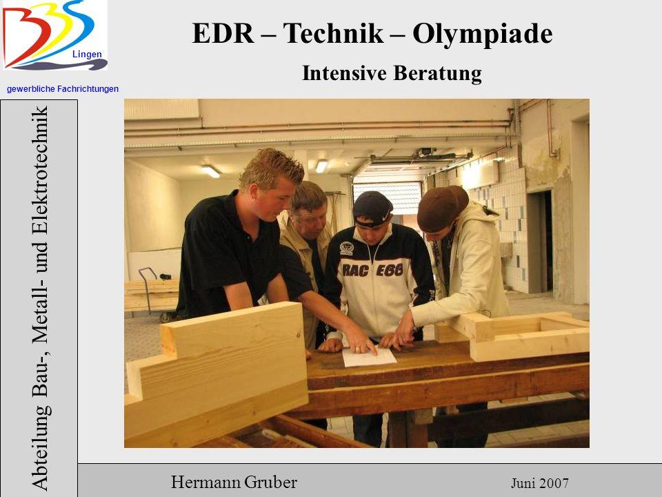 gewerbliche Fachrichtungen Lingen Abteilung Bau-, Metall- und Elektrotechnik Hermann Gruber Juni 2007 EDR – Technik – Olympiade Beratung überall