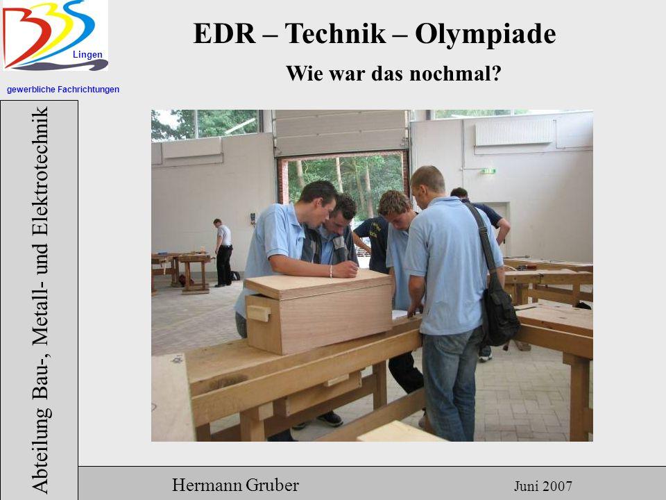 gewerbliche Fachrichtungen Lingen Abteilung Bau-, Metall- und Elektrotechnik Hermann Gruber Juni 2007 EDR – Technik – Olympiade Wie war das nochmal?
