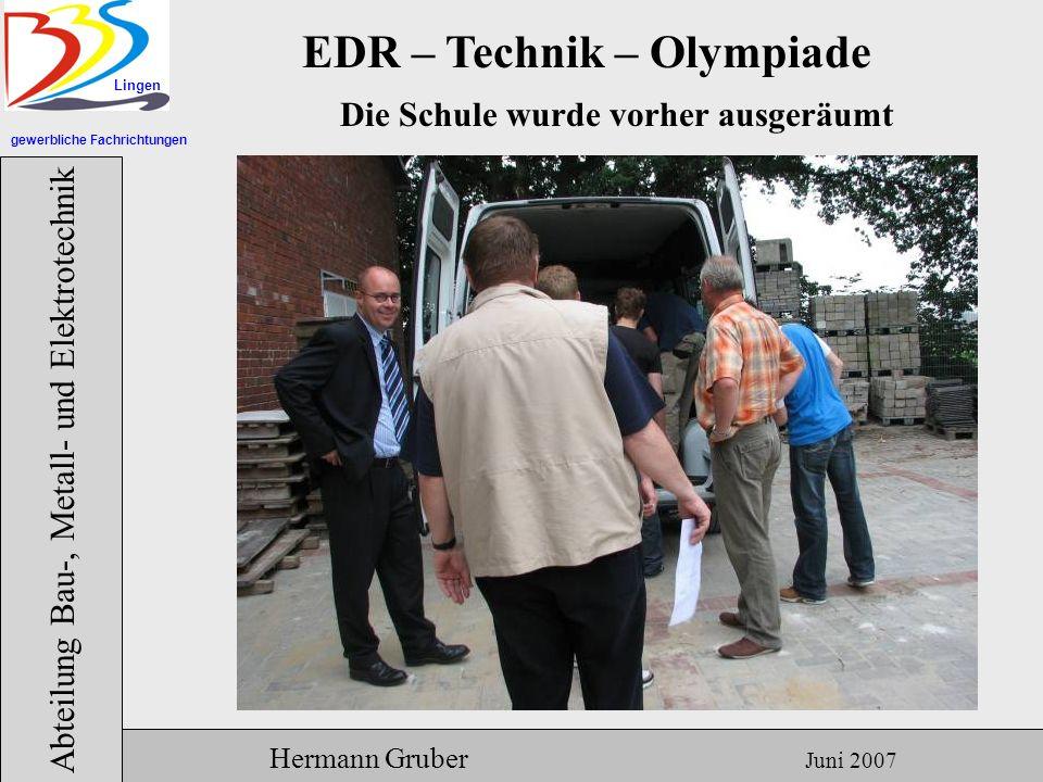 gewerbliche Fachrichtungen Lingen Abteilung Bau-, Metall- und Elektrotechnik Hermann Gruber Juni 2007 EDR – Technik – Olympiade Die Schule wurde vorher ausgeräumt