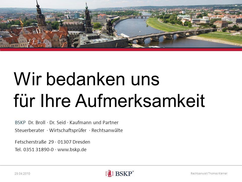 29.04.2010 Wir bedanken uns für Ihre Aufmerksamkeit Rechtsanwalt Thomas Kierner BSKP Dr. Broll · Dr. Seid · Kaufmann und Partner Steuerberater · Wirts