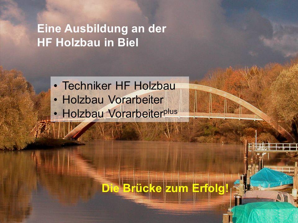 Architektur, Holz und Bau BFH - AHB Technikerschule HF Holz Eine Ausbildung an der HF Holzbau in Biel Die Brücke zum Erfolg! Techniker HF Holzbau Holz