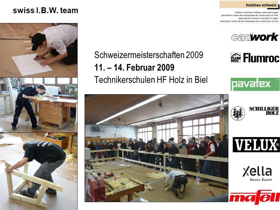 Architektur, Holz und Bau BFH - AHB Technikerschule HF Holz swiss I.B.W. team Schweizermeisterschaften 2009 11. – 14. Februar 2009 Technikerschulen HF