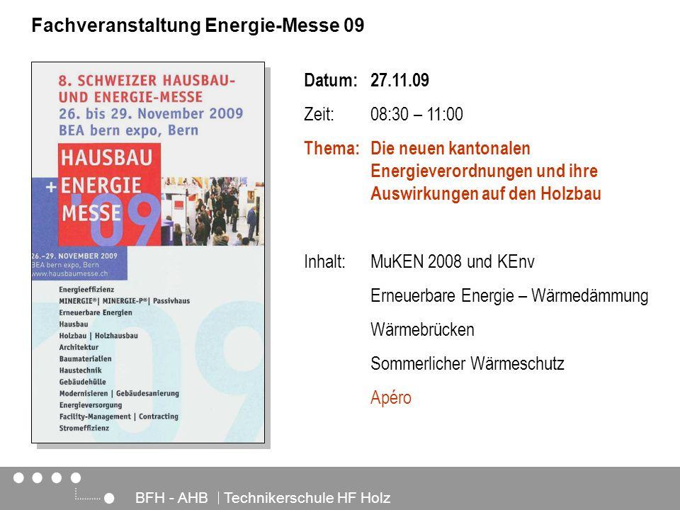 Architektur, Holz und Bau BFH - AHB Technikerschule HF Holz Fachveranstaltung Energie-Messe 09 Datum:27.11.09 Zeit:08:30 – 11:00 Thema:Die neuen kanto