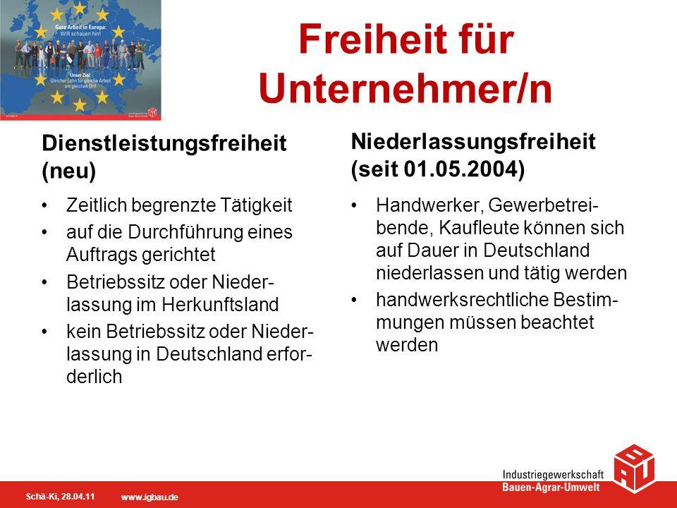 Schä-Ki, 28.04.11 www.igbau.de Freiheit für Unternehmer/n Dienstleistungsfreiheit (neu) Zeitlich begrenzte Tätigkeit auf die Durchführung eines Auftra
