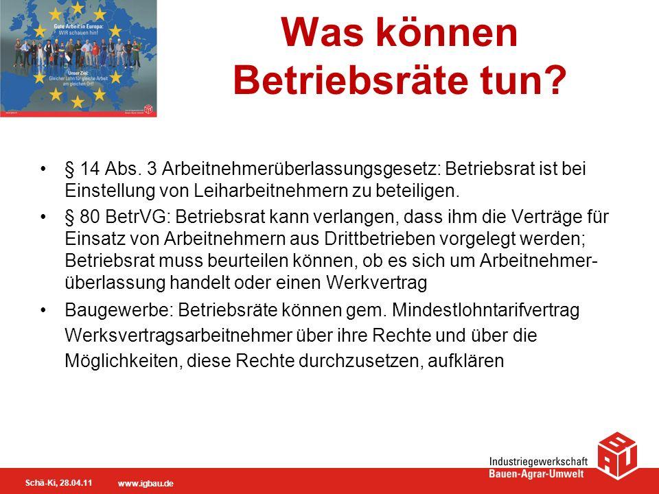 Schä-Ki, 28.04.11 www.igbau.de Was können Betriebsräte tun? § 14 Abs. 3 Arbeitnehmerüberlassungsgesetz: Betriebsrat ist bei Einstellung von Leiharbeit