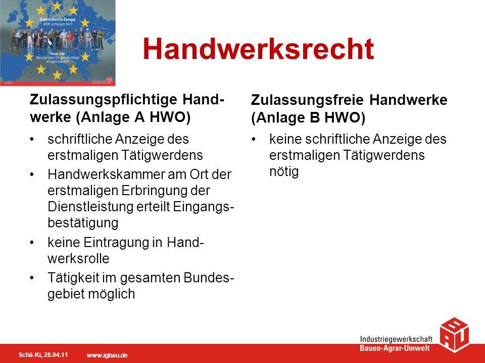 Schä-Ki, 28.04.11 www.igbau.de Handwerksrecht Zulassungspflichtige Hand- werke (Anlage A HWO) schriftliche Anzeige des erstmaligen Tätigwerdens Handwe