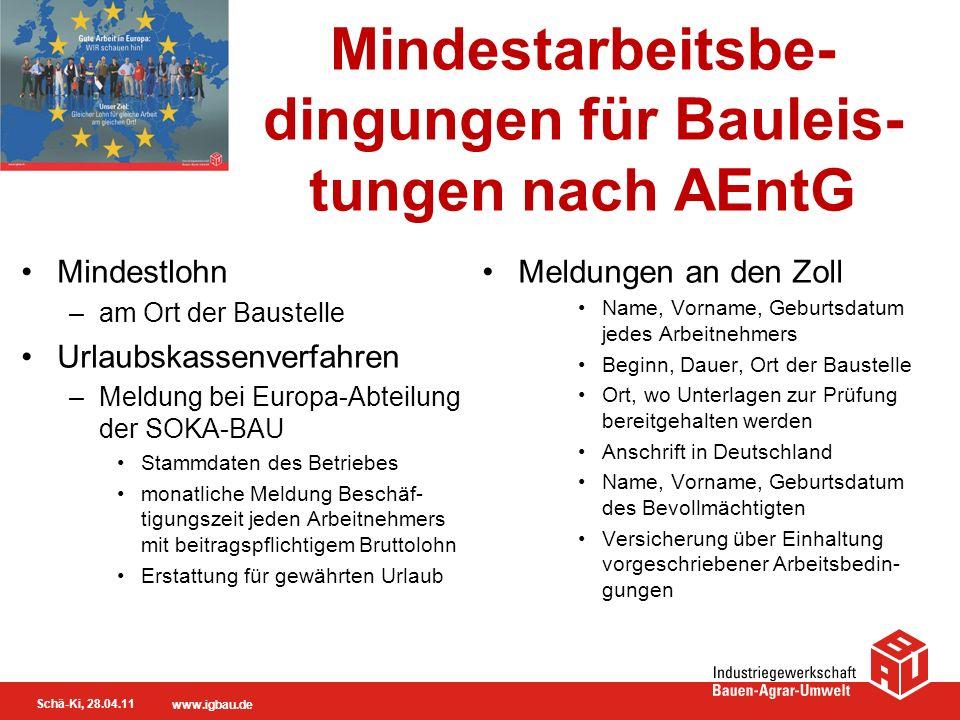 Schä-Ki, 28.04.11 www.igbau.de Mindestarbeitsbe- dingungen für Bauleis- tungen nach AEntG Mindestlohn –am Ort der Baustelle Urlaubskassenverfahren –Me