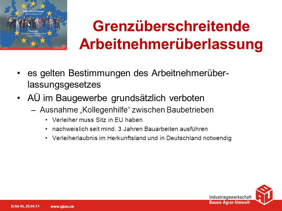 Schä-Ki, 28.04.11 www.igbau.de Lohnsteuer und Sozialversicherung Lohnsteuerrecht Bauausführung weniger als 6 Monate keine Lohnsteuer in Deutschland Bauausführung 6 Monate und länger Lohnsteuer ab ersten Tag der Bauausführung in Deutschland, wenn kein Doppelbesteuerungsab- kommen besteht Sozialversicherungsrecht Entsendung weniger als 24 Monate mit Bescheinigung A1 Sozialversicherungsbeiträge im Heimatland Entsendung länger als 24 Monate alle Sozialversiche- rungsbeiträge ab 25.