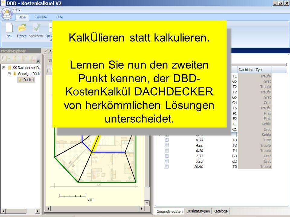 KalkÜlieren statt kalkulieren. Lernen Sie nun den zweiten Punkt kennen, der DBD- KostenKalkül DACHDECKER von herkömmlichen Lösungen unterscheidet. Kal