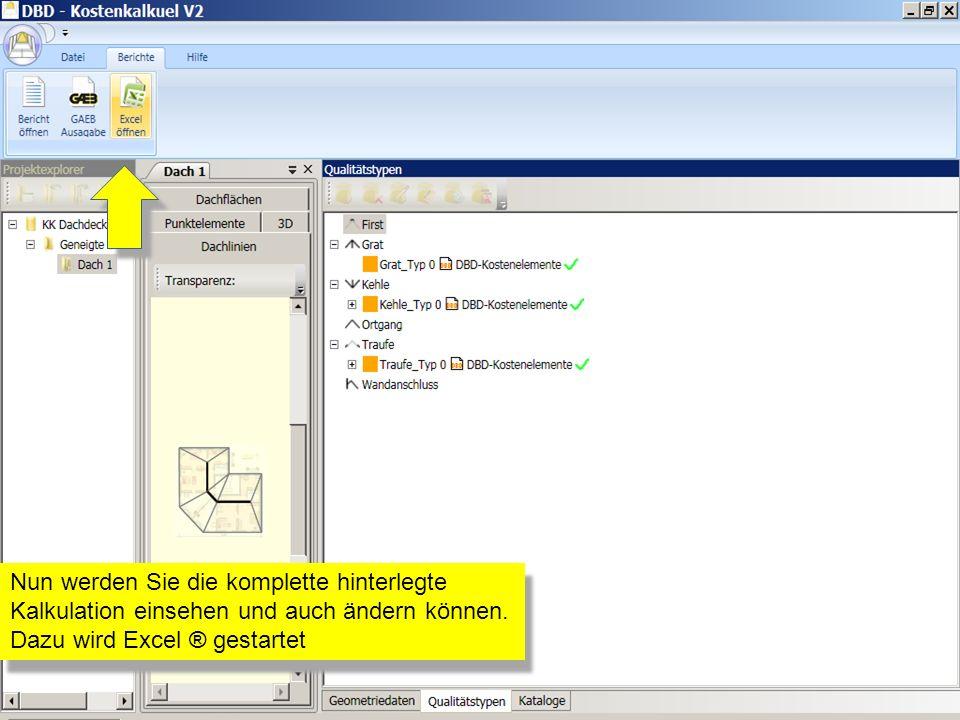 Nun werden Sie die komplette hinterlegte Kalkulation einsehen und auch ändern können. Dazu wird Excel ® gestartet Nun werden Sie die komplette hinterl