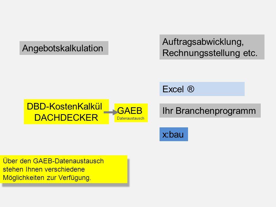 Angebotskalkulation Auftragsabwicklung, Rechnungsstellung etc. DBD-KostenKalkül DACHDECKER Excel ® GAEB Datenaustausch Über den GAEB-Datenaustausch st