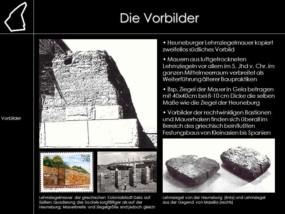 Die Vorbilder Heuneburger Lehmziegelmauer kopiert zweifellos südliches Vorbild Mauern aus luftgetrockneten Lehmziegeln vor allem im 5. Jhd v. Chr. im