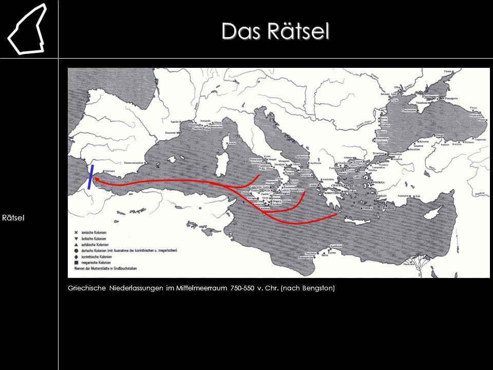 Das Rätsel Griechische Niederlassungen im Mittelmeerraum 750-550 v. Chr. (nach Bengston) Lage Erforschung Ausgrabung Chronologie frühere Bauweise Lehm