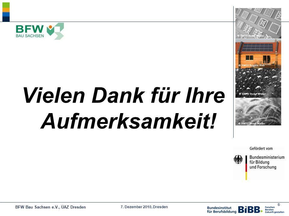 ® 7. Dezember 2010, Dresden Vielen Dank für Ihre Aufmerksamkeit! BFW Bau Sachsen e.V., ÜAZ Dresden