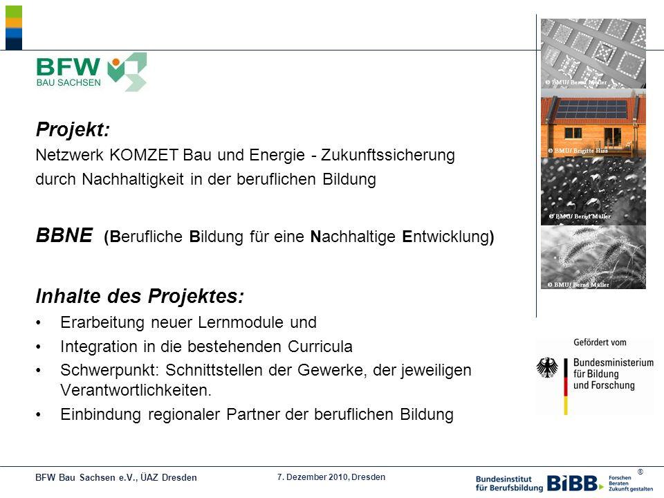 ® 7. Dezember 2010, Dresden Projekt: Netzwerk KOMZET Bau und Energie - Zukunftssicherung durch Nachhaltigkeit in der beruflichen Bildung BBNE (Berufli