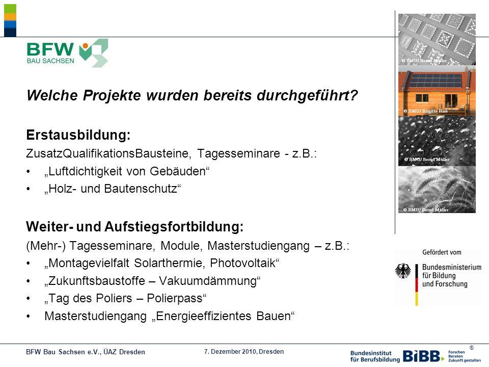 ® 7. Dezember 2010, Dresden Welche Projekte wurden bereits durchgeführt? Erstausbildung: ZusatzQualifikationsBausteine, Tagesseminare - z.B.: Luftdich