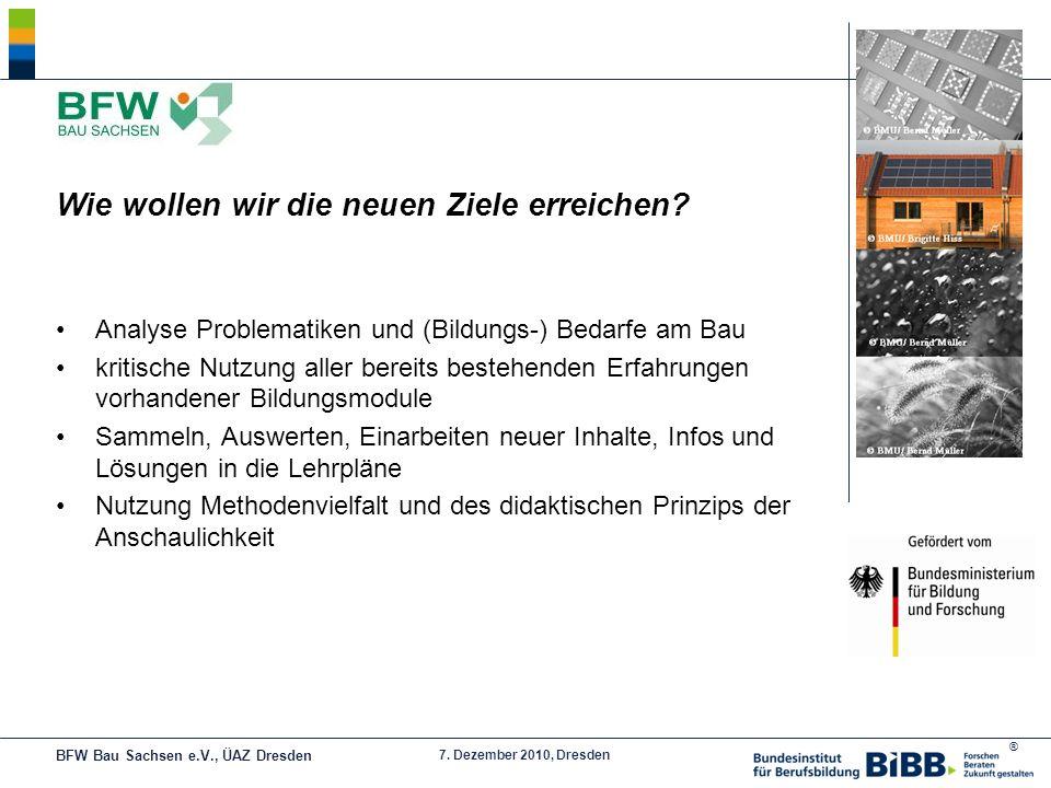 ® 7. Dezember 2010, Dresden Wie wollen wir die neuen Ziele erreichen? Analyse Problematiken und (Bildungs-) Bedarfe am Bau kritische Nutzung aller ber