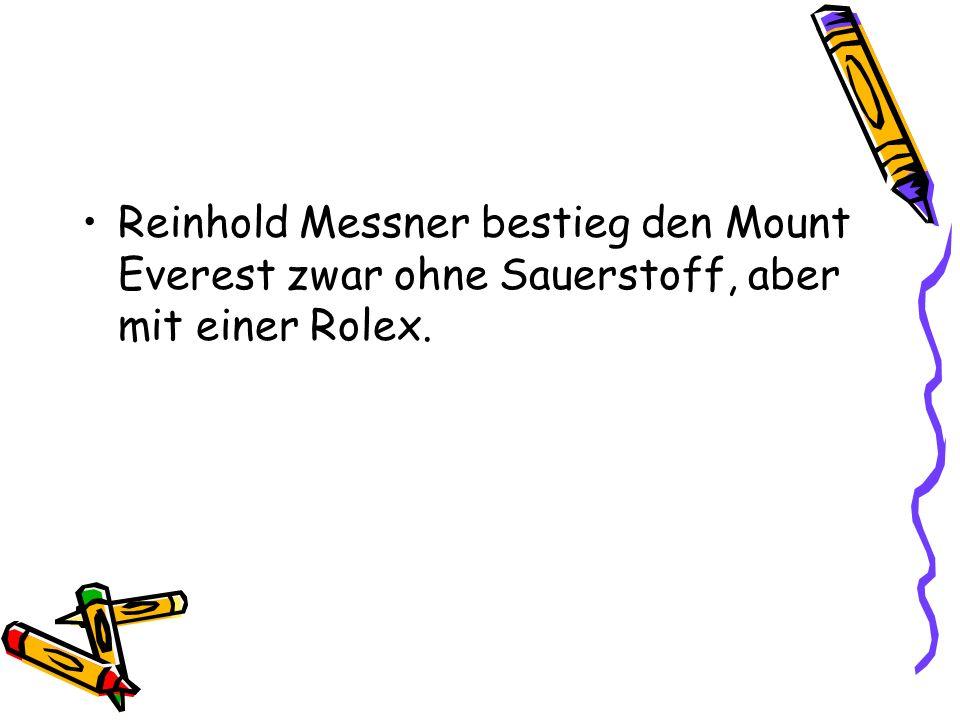 Reinhold Messner bestieg den Mount Everest zwar ohne Sauerstoff, aber mit einer Rolex.