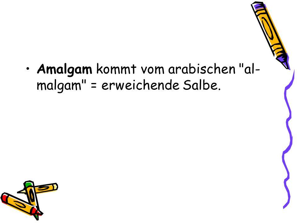 Amalgam kommt vom arabischen