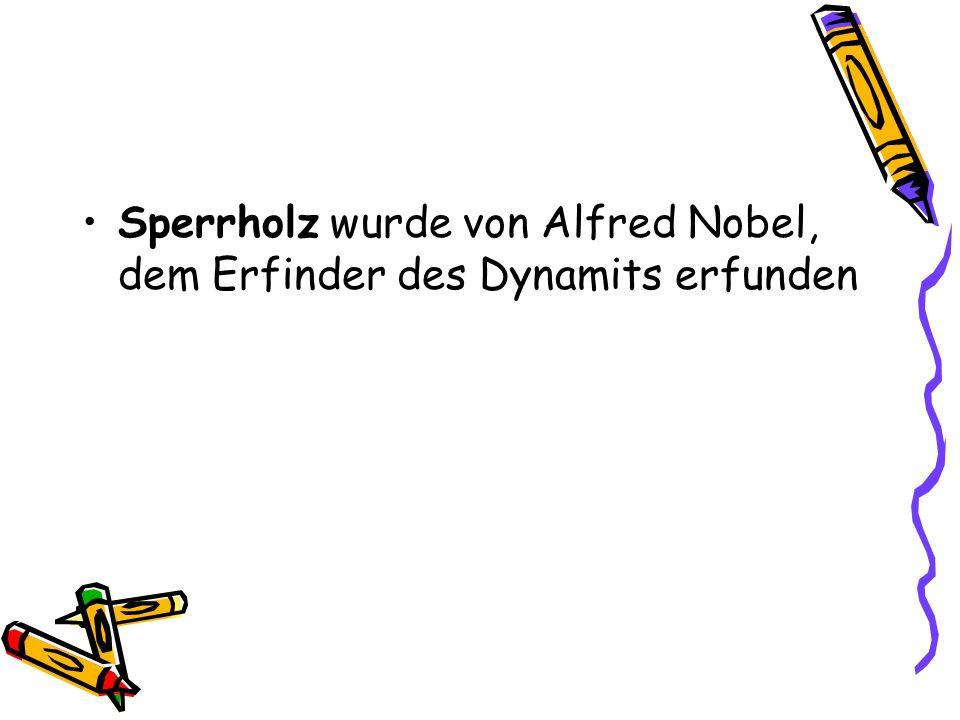 Sperrholz wurde von Alfred Nobel, dem Erfinder des Dynamits erfunden