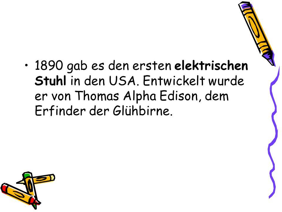 1890 gab es den ersten elektrischen Stuhl in den USA. Entwickelt wurde er von Thomas Alpha Edison, dem Erfinder der Glühbirne.