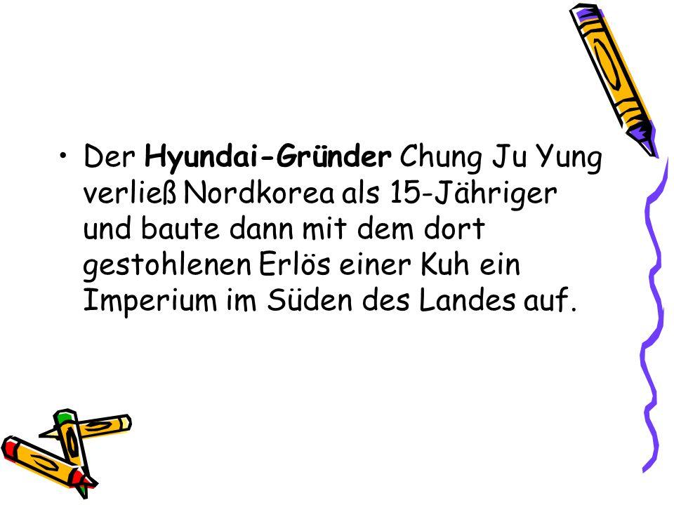 Der Hyundai-Gründer Chung Ju Yung verließ Nordkorea als 15-Jähriger und baute dann mit dem dort gestohlenen Erlös einer Kuh ein Imperium im Süden des