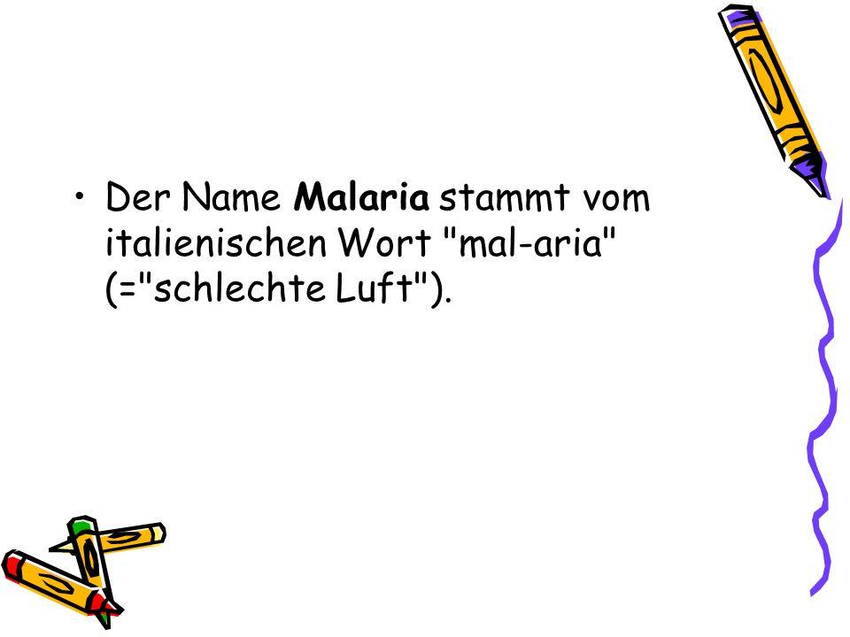 Der Name Malaria stammt vom italienischen Wort