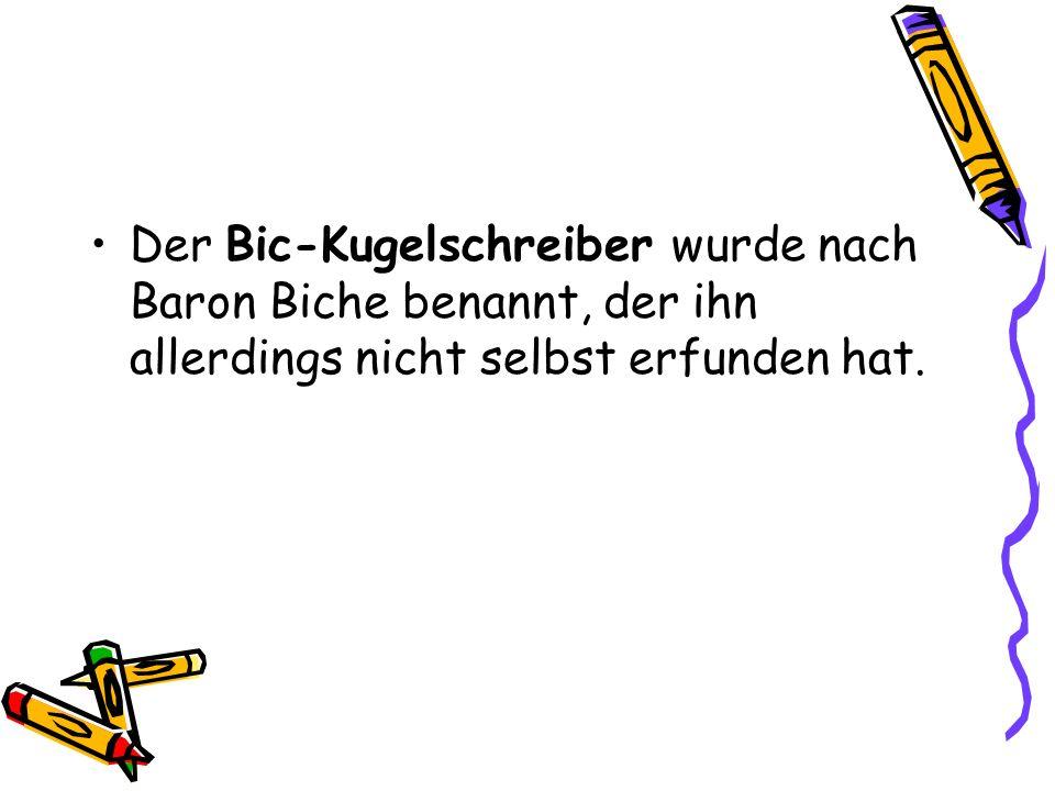 Der Bic-Kugelschreiber wurde nach Baron Biche benannt, der ihn allerdings nicht selbst erfunden hat.