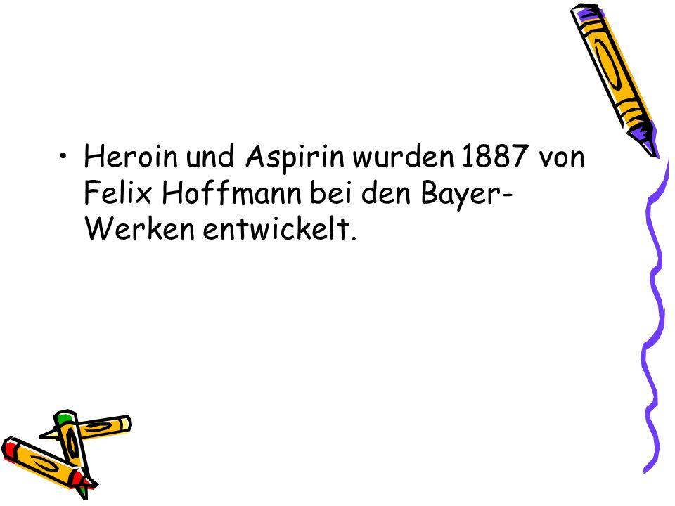 Heroin und Aspirin wurden 1887 von Felix Hoffmann bei den Bayer- Werken entwickelt.