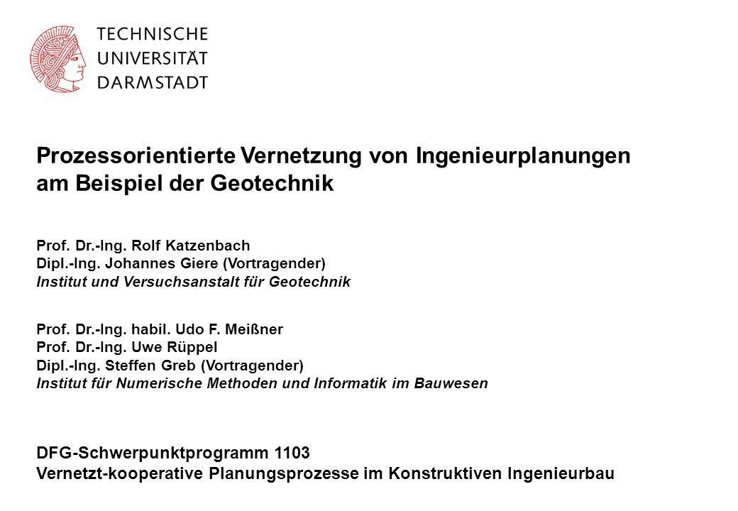 Prozessorientierte Vernetzung von Ingenieurplanungen am Beispiel der Geotechnik DFG-Schwerpunktprogramm 1103 Vernetzt-kooperative Planungsprozesse im