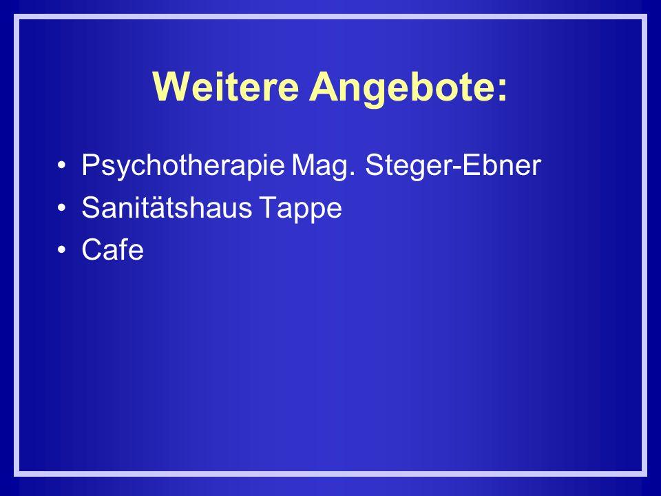 Weitere Angebote: Psychotherapie Mag. Steger-Ebner Sanitätshaus Tappe Cafe