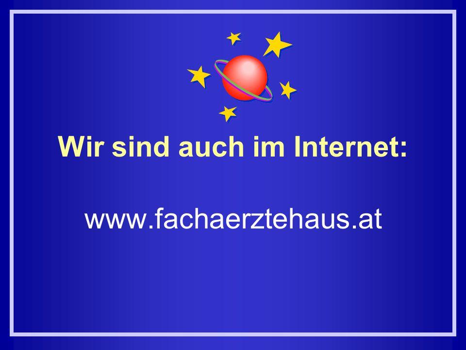 Wir sind auch im Internet: www.fachaerztehaus.at