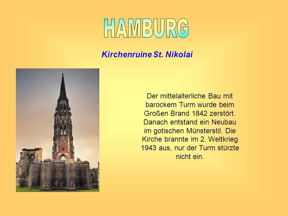 Kirchenruine St. Nikolai Der mittelalterliche Bau mit barockem Turm wurde beim Großen Brand 1842 zerstört. Danach entstand ein Neubau im gotischen Mün