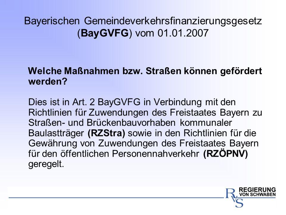 Bayerischen Gemeindeverkehrsfinanzierungsgesetz (BayGVFG) vom 01.01.2007 Welche Maßnahmen bzw. Straßen können gefördert werden? Dies ist in Art. 2 Bay