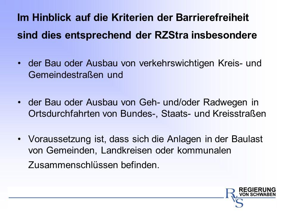 Im Hinblick auf die Kriterien der Barrierefreiheit sind dies entsprechend der RZStra insbesondere der Bau oder Ausbau von verkehrswichtigen Kreis- und