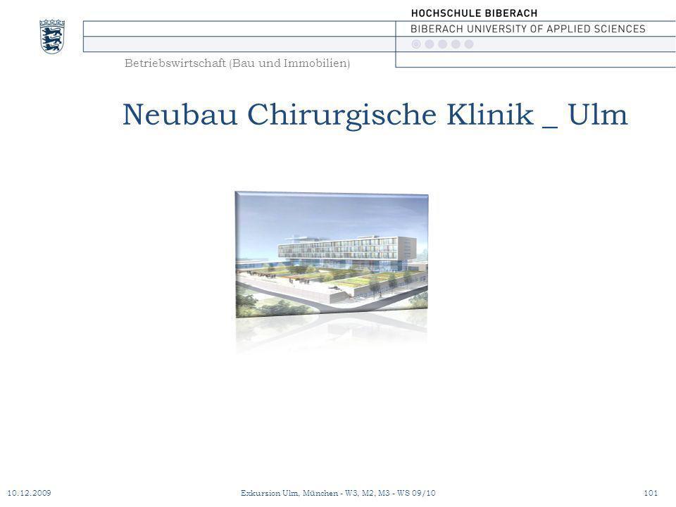 Betriebswirtschaft (Bau und Immobilien) Neubau Chirurgische Klinik _ Ulm 10.12.2009101Exkursion Ulm, München - W3, M2, M3 - WS 09/10